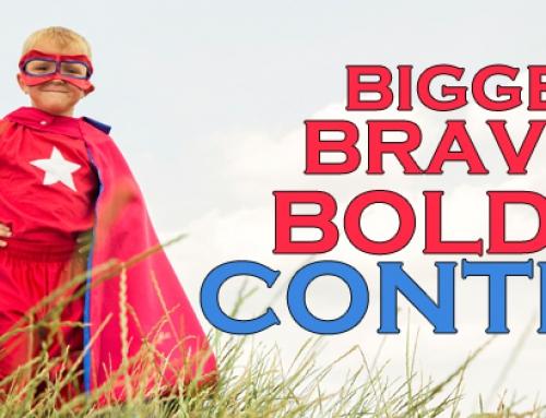 Bigger, Braver, Bolder Content