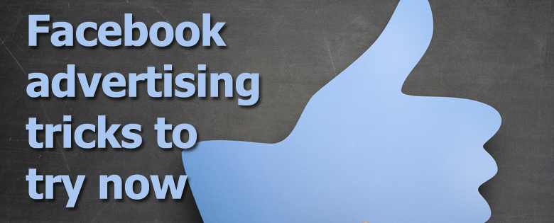 facebook advertising tricks to try now