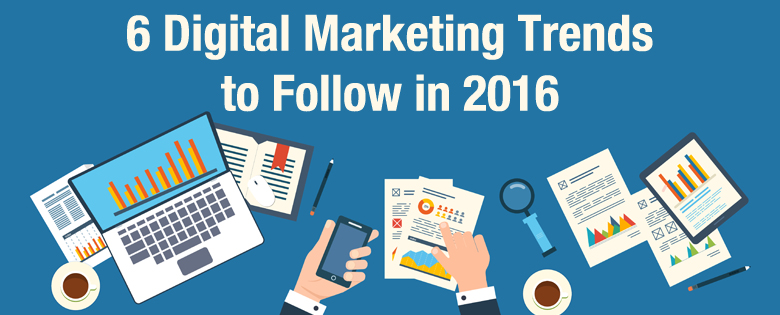6 digital marketing trends to follow in 2016