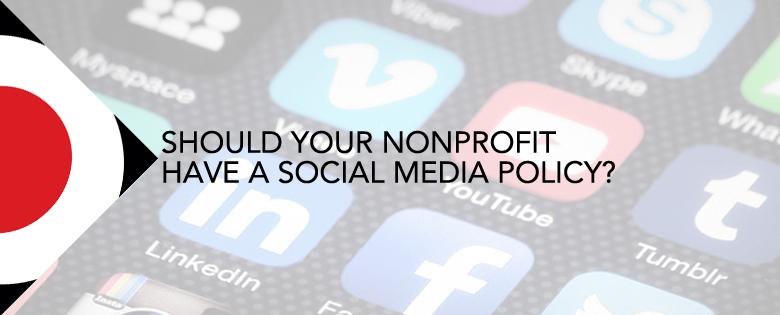 Should Your Nonprofit Have a Social Media Policy – Social Media Policy